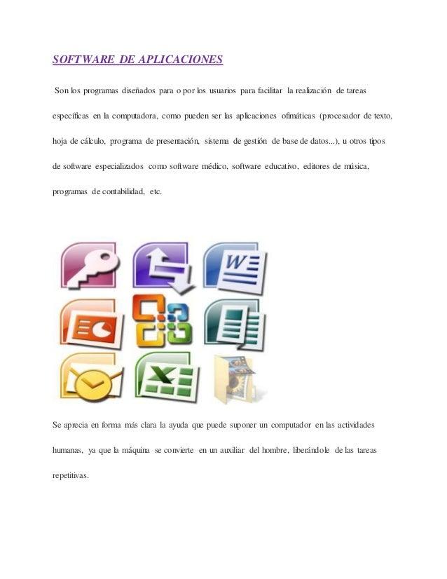 SOFTWARE DE APLICACIONES Son los programas diseñados para o por los usuarios para facilitar la realización de tareas espec...