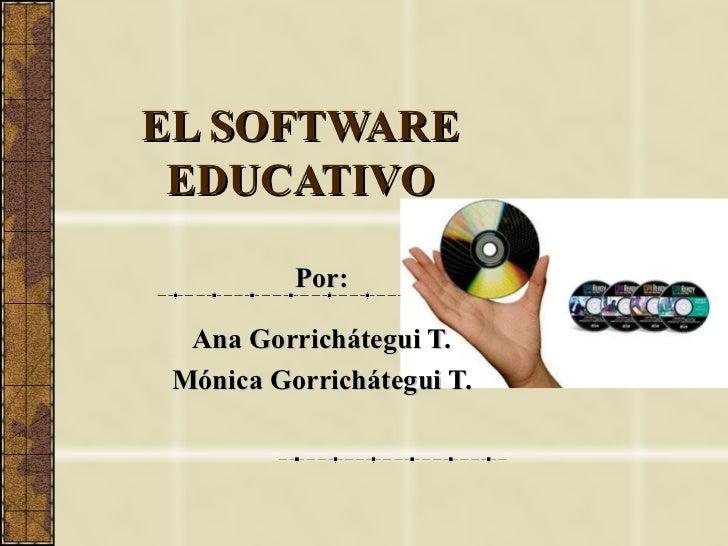 EL SOFTWARE EDUCATIVO Por: Ana Gorrichátegui T. Mónica Gorrichátegui T.