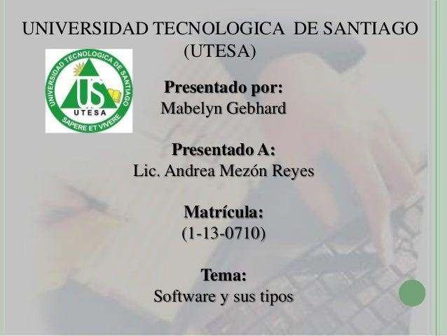 UNIVERSIDAD TECNOLOGICA DE SANTIAGO (UTESA) Presentado por: Mabelyn Gebhard Presentado A: Lic. Andrea Mezón Reyes Matrícul...
