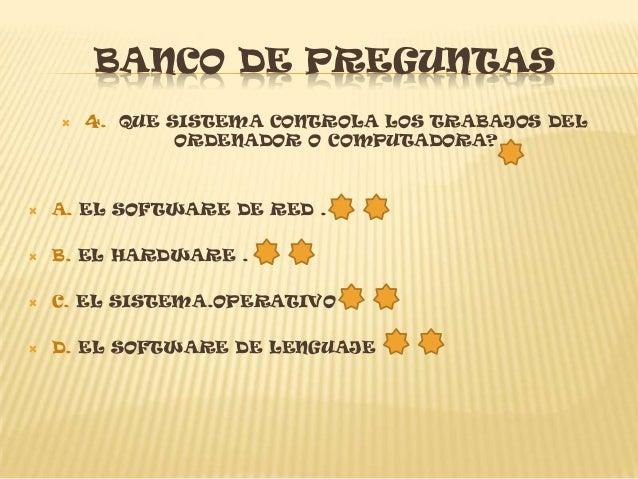 BANCO DE PREGUNTAS                  8.QUE ES EL HARDWARE?   A. TODO EL CONJUNTO INTANGIBLE DE DATOS Y    PROGRAMAS DE UN...