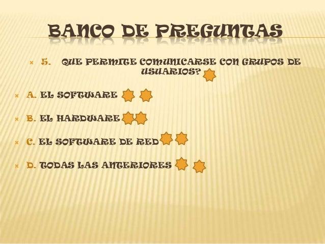 BANCO DE PREGUNTAS         9. QUE SON LOS DISPOSITIVOS DE ENTRADA?   A.SON AQUELLOS QUE PERMITEN LA SALIDA DE    INFORMA...