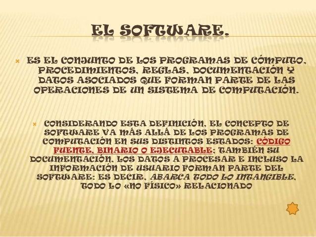 EL SOFTWARE.   ES EL CONJUNTO DE LOS PROGRAMAS DE CÓMPUTO,      PROCEDIMIENTOS, REGLAS, DOCUMENTACIÓN Y      DATOS ASOCIA...