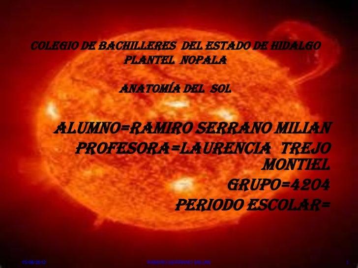 Colegio de bachilleres del estado de hidalgo                 Plantel nopala                   Anatomía del sol            ...
