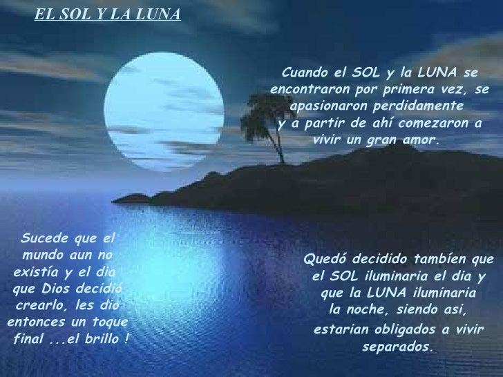 EL SOL Y LA LUNA Cuando el SOL y la LUNA se encontraron por primera vez, se apasionaron perdidamente  y a partir de ahí co...