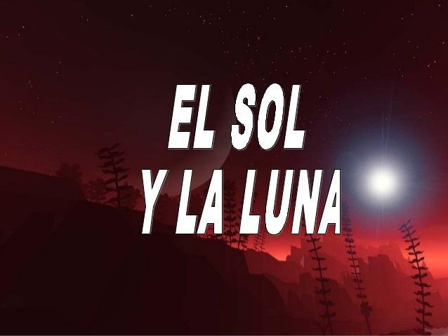 EL SOL Y LA LUNACuando el SOL y la LUNA seencontraron por primera vez,se apasionaron perdidamentey a partir de ahí comenza...