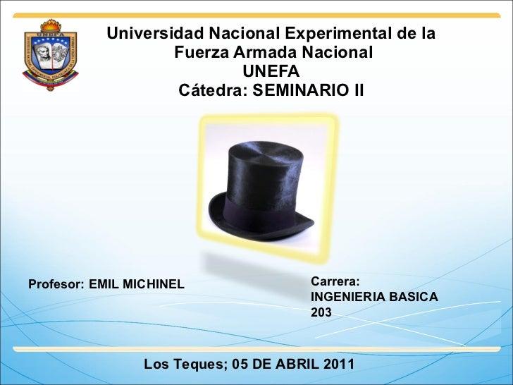 Universidad Nacional Experimental de la  Fuerza Armada Nacional UNEFA Cátedra: SEMINARIO II Profesor: EMIL MICHINEL Los Te...
