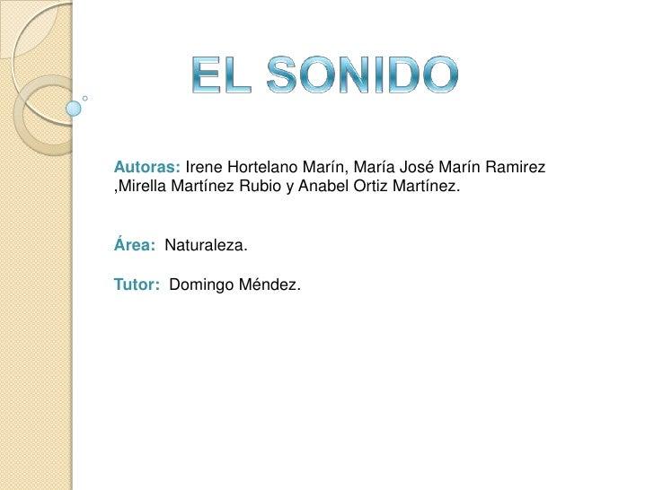 EL SONIDO<br />Autoras: Irene Hortelano Marín, María José Marín Ramirez ,Mirella Martínez Rubio y Anabel Ortiz Martínez.<b...