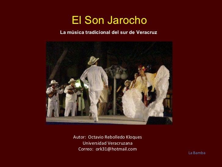 El Son Jarocho La música tradicional del sur de Veracruz Autor:  Octavio Rebolledo Kloques Universidad Veracruzana Correo...