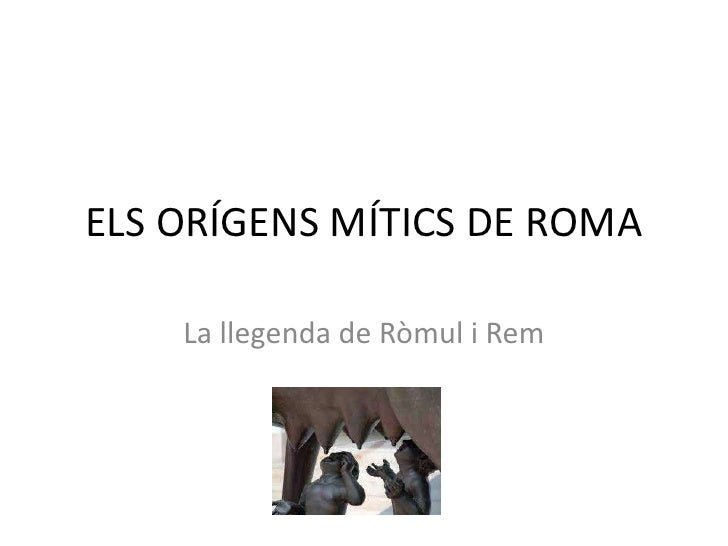 ELS ORÍGENS MÍTICS DE ROMA<br />La llegenda de Ròmul i Rem<br />