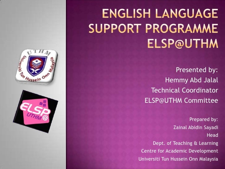 English language support programmeelsp@uthm<br />Presented by:<br />Hemmy Abd Jalal<br />Technical Coordinator <br />ELSP@...