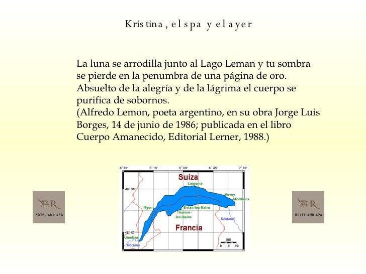Kristina, el spa y el ayer   La luna se arrodilla junto al Lago Leman y tu sombra se pierde en la penumbra de una página d...