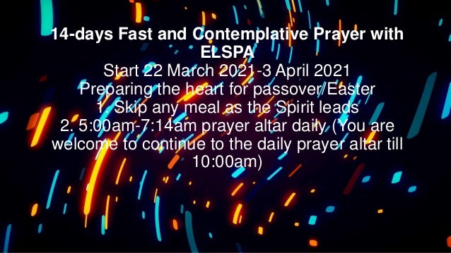 14-days Fast and Contemplative Prayer with ELSPA Start 22 March 2021-3 April 2021 Preparing the heart for passover/Easter ...