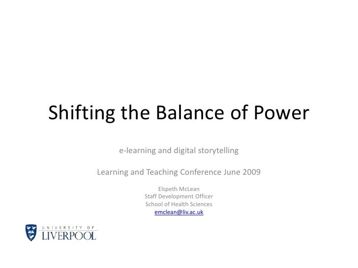 Shifting the Balance of Power<br />e-learning and digital storytelling<br />Learning and Teaching Conference June 2009<br ...