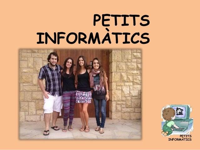 PETITS INFORMÀTICS  PETITS INFORMÀTICS