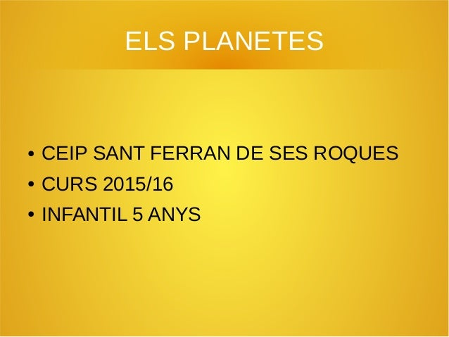 ELS PLANETES ● CEIP SANT FERRAN DE SES ROQUES ● CURS 2015/16 ● INFANTIL 5 ANYS