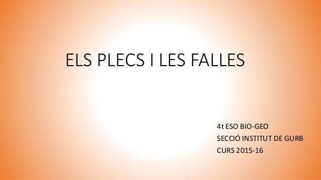 ELS PLECS I LES FALLES 4t ESO BIO-GEO SECCIÓ INSTITUT DE GURB CURS 2015-16