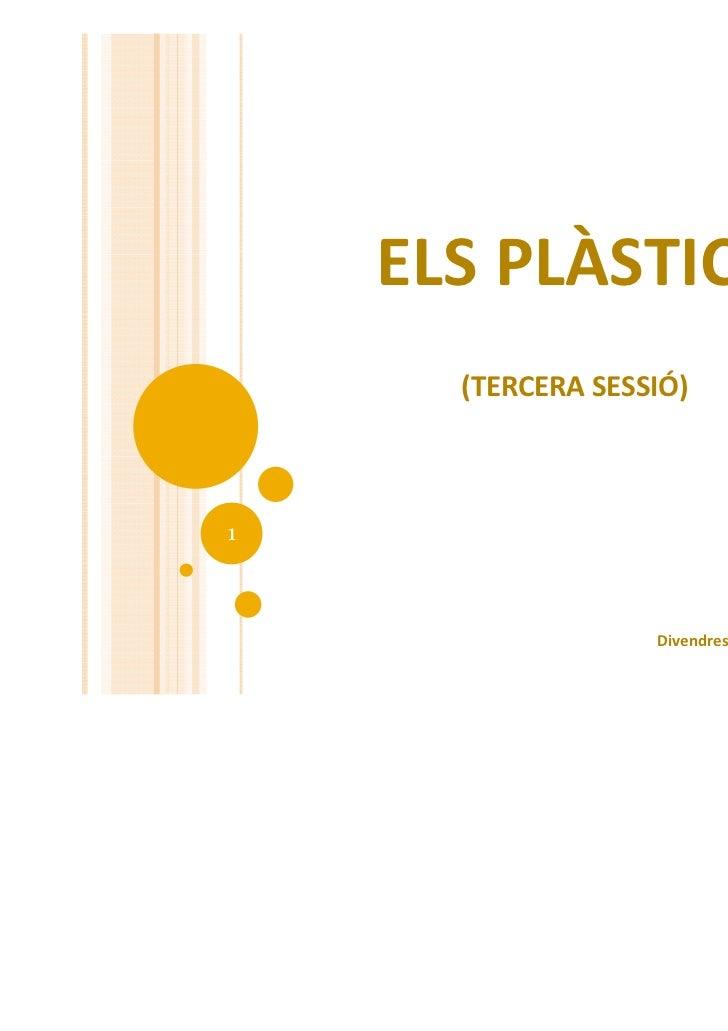 ELS PLÀSTICS      (TERCERA SESSIÓ)1                   Divendres, 16 de gener de 2009