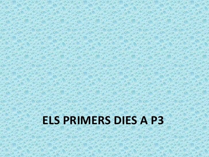 ELS PRIMERS DIES A P3<br />