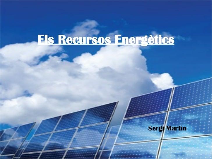 Els Recursos Energètics                  Sergi Martín