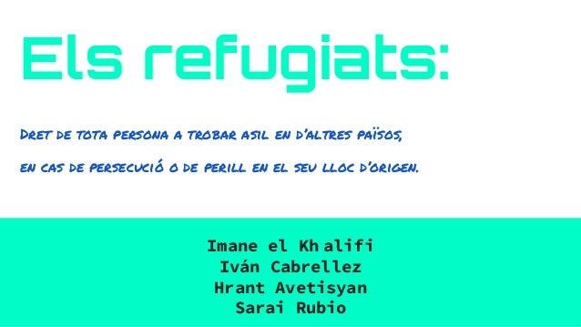 Els refugiats: Dret de tota persona a trobar asil en d'altres països, en cas de persecució o de perill en el seu lloc d'or...