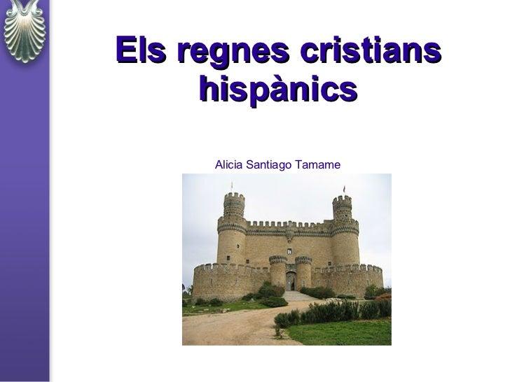 Els regnes cristians     hispànics      Alicia Santiago Tamame