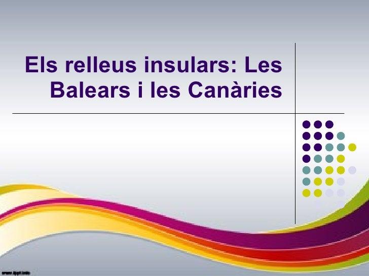 Els relleus insulars: Les Balears i les Canàries