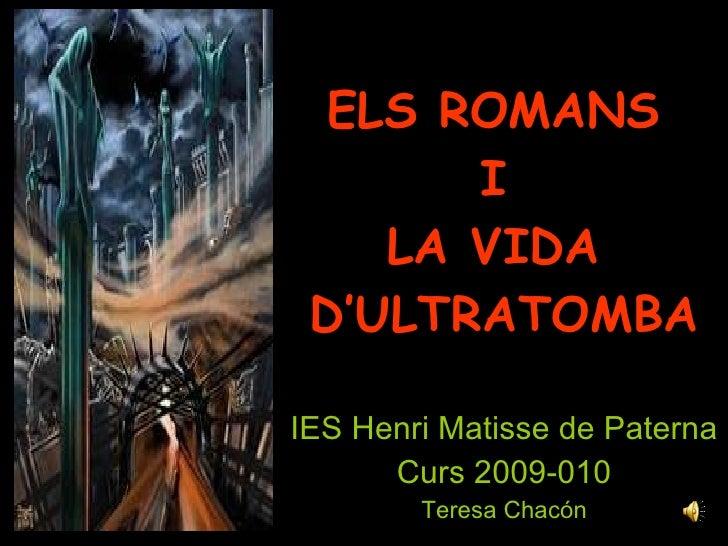 ELS ROMANS  I  LA VIDA  D'ULTRATOMBA IES Henri Matisse de Paterna Curs 2009-010 Teresa Chacón