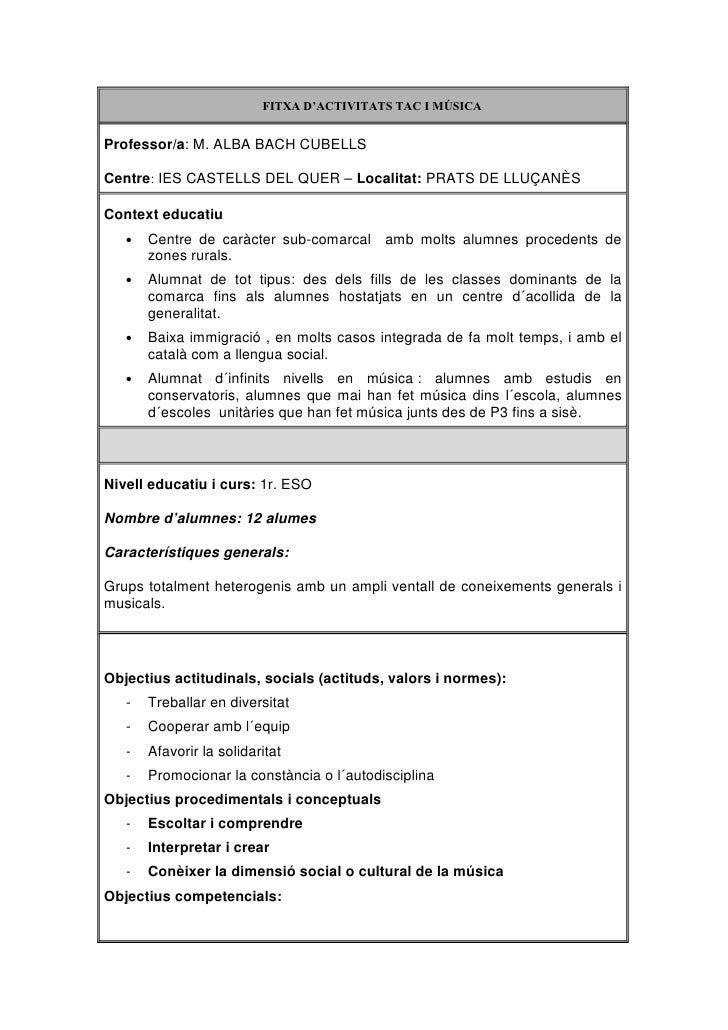 FITXA D'ACTIVITATS TAC I MÚSICA   Professor/a: M. ALBA BACH CUBELLS  Centre: IES CASTELLS DEL QUER – Localitat: PRATS DE L...