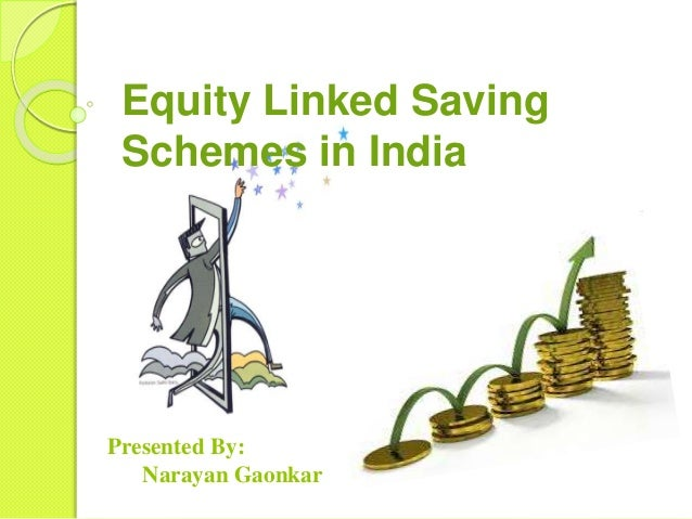 Equity Linked Saving  Schemes in India  Presented By:  Narayan Gaonkar