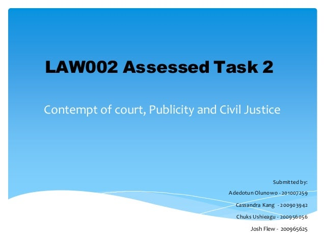 LAW002 Assessed Task 2 Contempt of court, Publicity and Civil Justice  Submitted by: Adedotun Olunowo - 201007259 Cassandr...