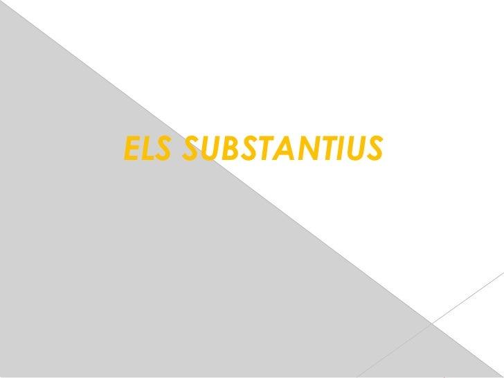 ELS SUBSTANTIUS