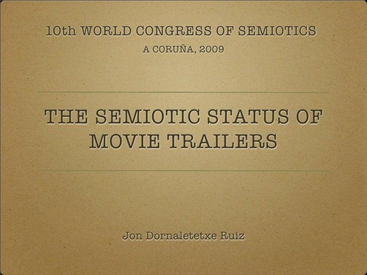 10th WORLD CONGRESS OF SEMIOTICS             A CORUÑA, 2009     THE SEMIOTIC STATUS OF    MOVIE TRAILERS             Jon D...