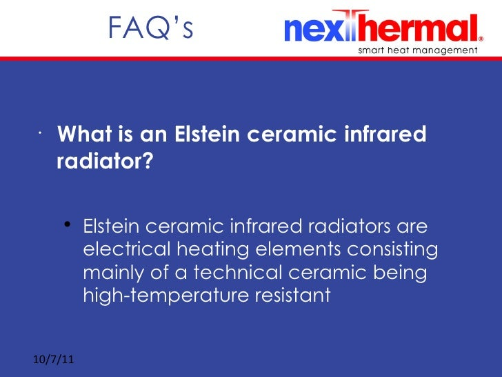 FAQ's <ul><li>What is an Elstein ceramic infrared radiator? </li></ul><ul><ul><li>Elstein ceramic infrared radiators are e...
