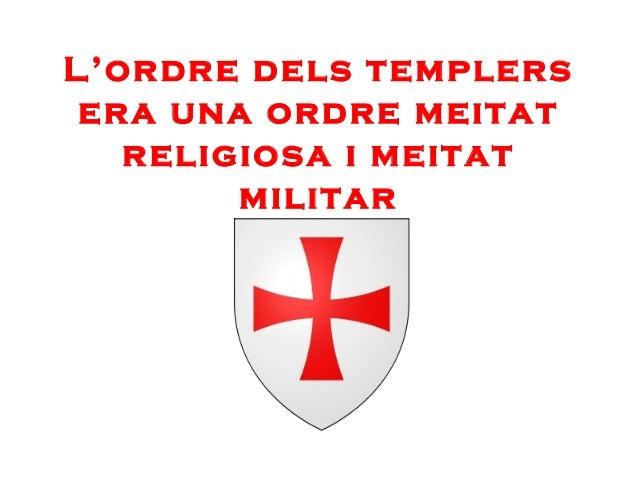 L'ordre dels templers era una ordre meitat religiosa i meitat militar