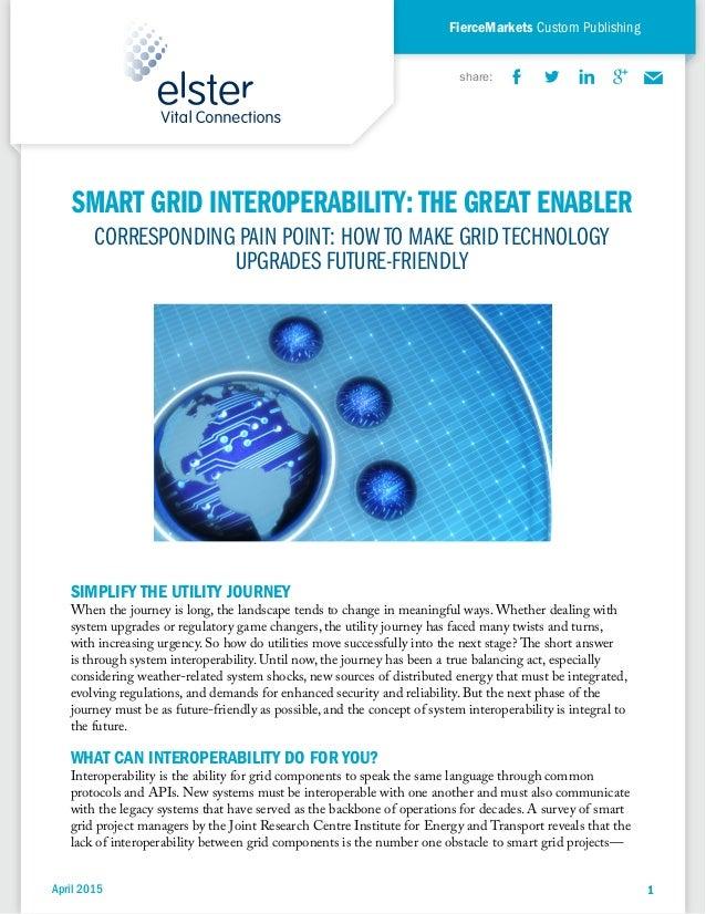 April 2015 1 FierceMarkets Custom Publishing April 2015 1 share: SMART GRID INTEROPERABILITY:THE GREAT ENABLER SMART GRID ...