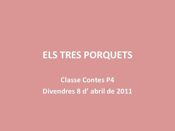 ELS TRES PORQUETS<br />Classe Contes P4<br />Divendres 8 d' abril de 2011<br />