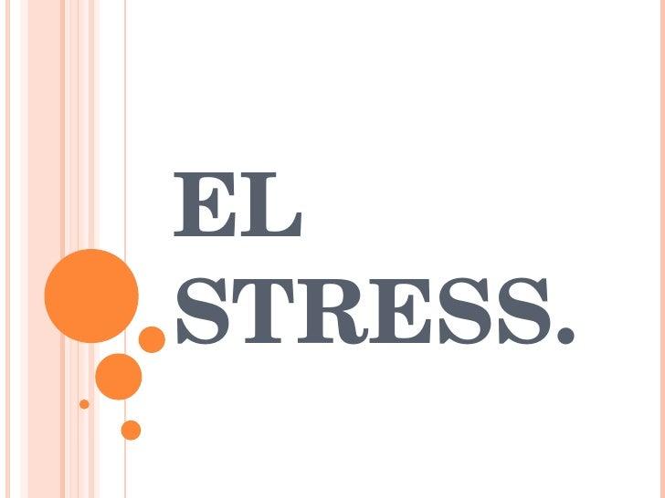 EL STRESS.