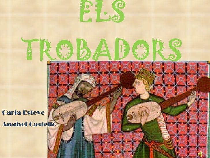 ELS TROBADORS Carla Esteve Anabel Castelló