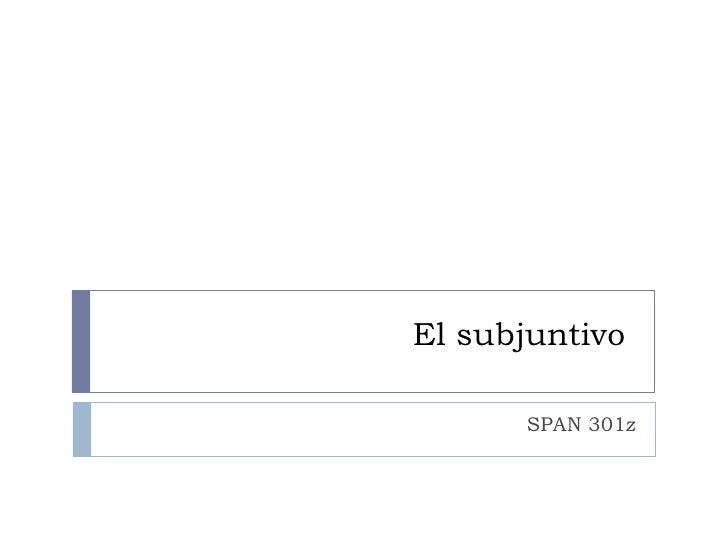 El subjuntivo  SPAN 301z