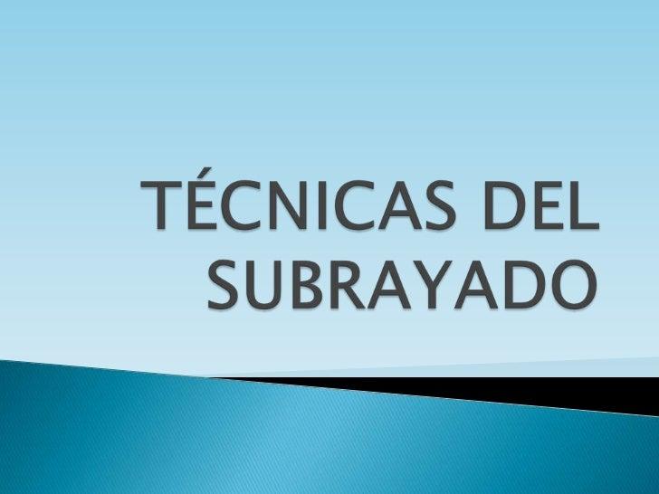 TÉCNICAS DEL SUBRAYADO<br />