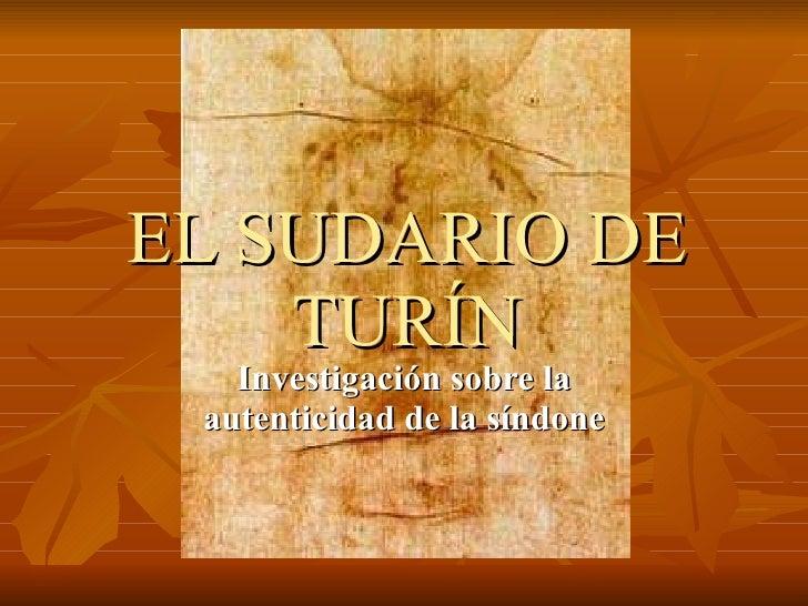 EL SUDARIO DE TURÍN Investigación sobre la autenticidad de la síndone
