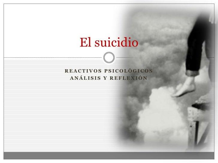 El suicidioREACTIVOS PSICOLÓGICOS ANÁLISIS Y REFLEXIÓN