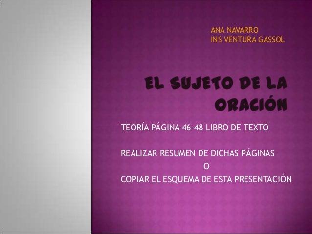 ANA NAVARRO                    INS VENTURA GASSOLTEORÍA PÁGINA 46-48 LIBRO DE TEXTOREALIZAR RESUMEN DE DICHAS PÁGINAS     ...