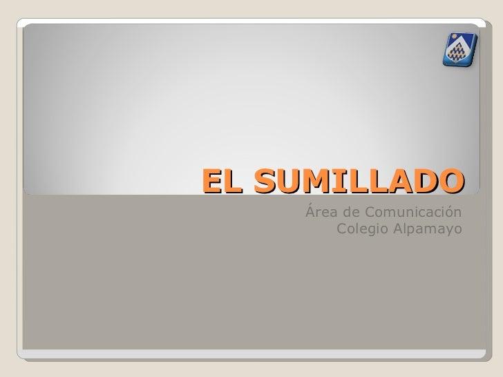 EL SUMILLADO Área de Comunicación Colegio Alpamayo