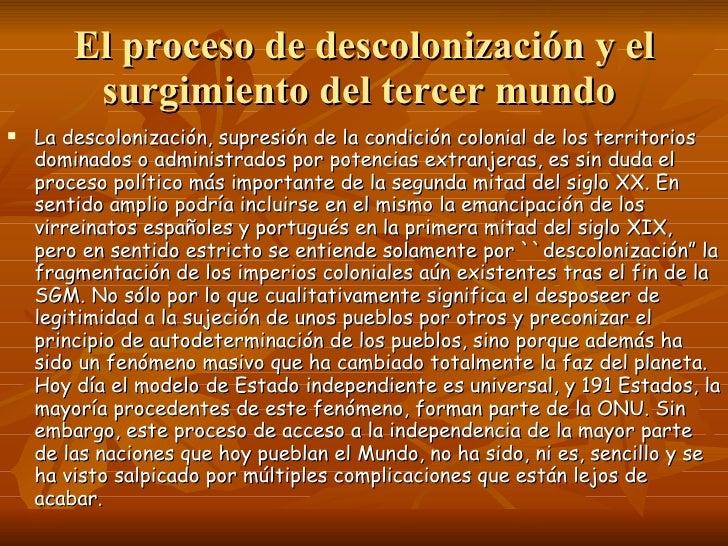 El proceso de descolonización y el surgimiento del tercer mundo  <ul><li>La descolonización, supresión de la condición col...