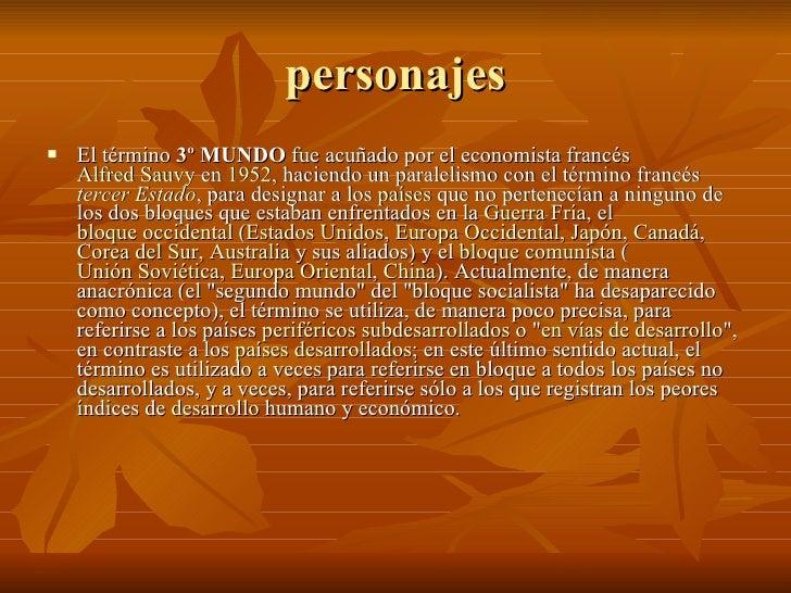 personajes <ul><li>El término  3º MUNDO  fue acuñado por el economista francés  Alfred Sauvy  en  1952 , haciendo un paral...