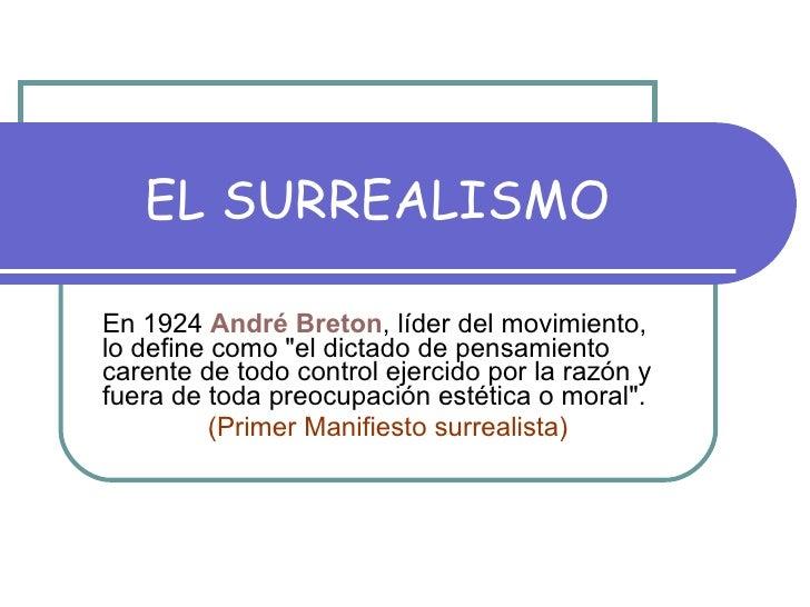 """EL SURREALISMO En 1924  André   Breton , líder del movimiento, lo define como """"el dictado de pensamiento carente de t..."""