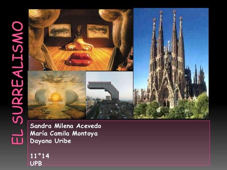 El surrealismo<br />Sandra Milena Acevedo<br />María Camila Montoya<br />Dayana Uribe <br />11°14 <br />UPB<br />
