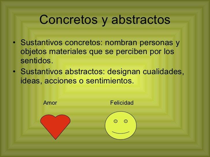 Concretos y abstractos <ul><li>Sustantivos concretos: nombran personas y objetos materiales que se perciben por los sentid...