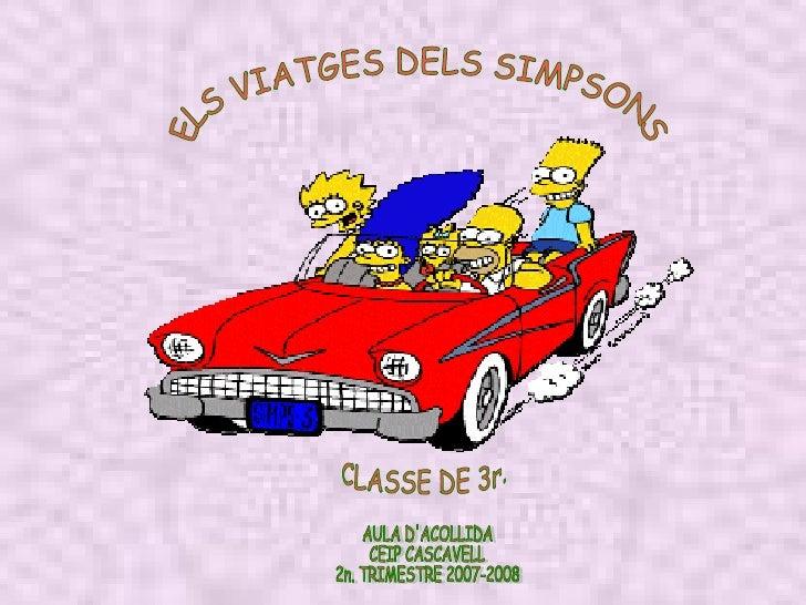 ELS VIATGES DELS SIMPSONS CLASSE DE 3r. AULA D'ACOLLIDA  CEIP CASCAVELL  2n. TRIMESTRE 2007-2008